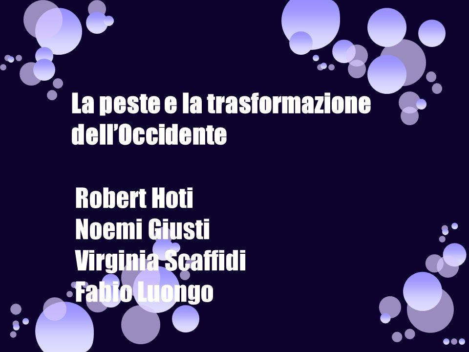 La peste e la trasformazione dell'Occidente Robert Hoti Noemi Giusti Virginia Scaffidi Fabio Luongo