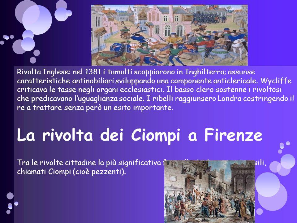 Rivolta Inglese: nel 1381 i tumulti scoppiarono in Inghilterra; assunse caratteristiche antinobiliari sviluppando una componente anticlericale. Wyclif