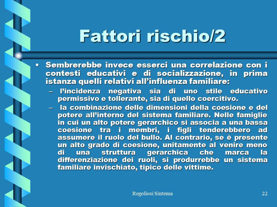 Regoliosi Sintema22 Fattori rischio/2 Sembrerebbe invece esserci una correlazione con i contesti educativi e di socializzazione, in prima istanza quel