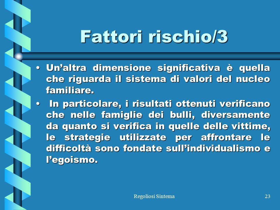 Regoliosi Sintema23 Fattori rischio/3 Un'altra dimensione significativa è quella che riguarda il sistema di valori del nucleo familiare.Un'altra dimen