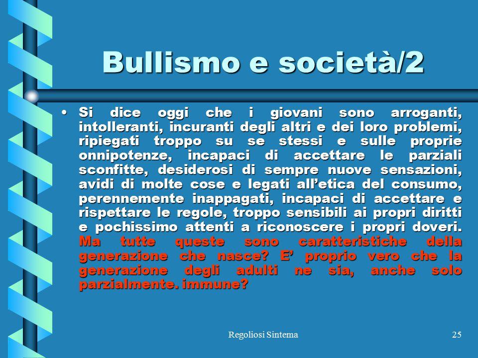 Regoliosi Sintema25 Bullismo e società/2 Si dice oggi che i giovani sono arroganti, intolleranti, incuranti degli altri e dei loro problemi, ripiegati