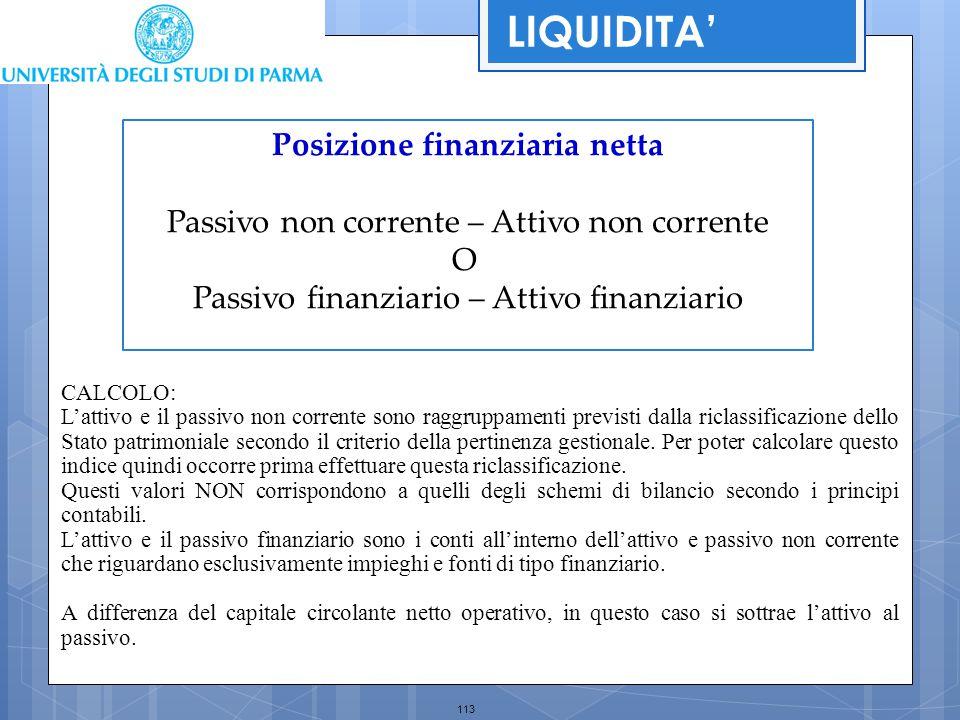 113 Posizione finanziaria netta Passivo non corrente – Attivo non corrente O Passivo finanziario – Attivo finanziario LIQUIDITA' CALCOLO: L'attivo e i