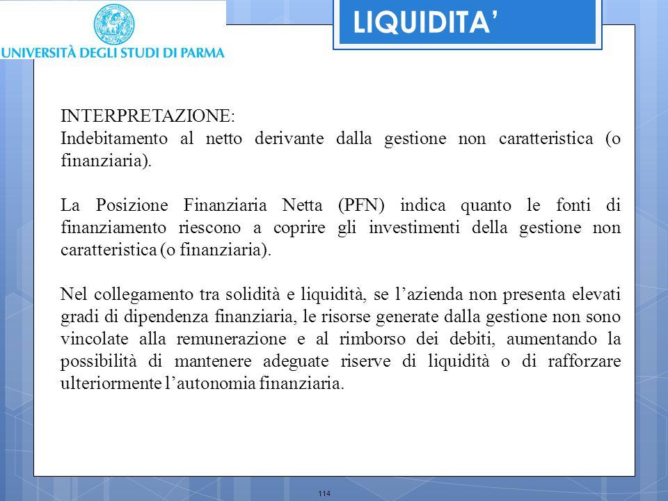 114 INTERPRETAZIONE: Indebitamento al netto derivante dalla gestione non caratteristica (o finanziaria). La Posizione Finanziaria Netta (PFN) indica q