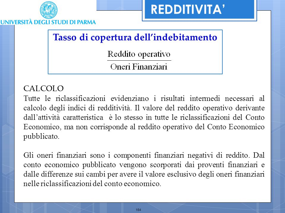 164 CALCOLO Tutte le riclassificazioni evidenziano i risultati intermedi necessari al calcolo degli indici di redditività. Il valore del reddito opera