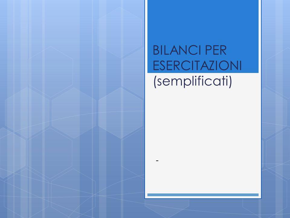 BILANCI PER ESERCITAZIONI (semplificati) -