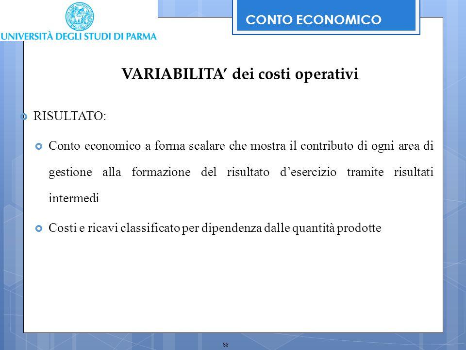 68  RISULTATO:  Conto economico a forma scalare che mostra il contributo di ogni area di gestione alla formazione del risultato d'esercizio tramite