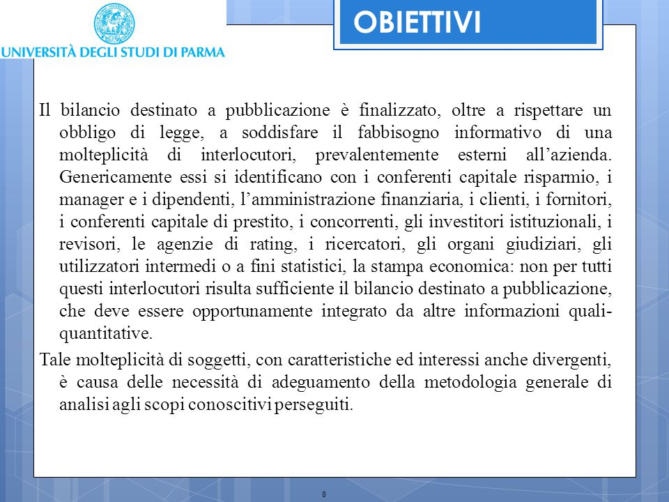 8 Il bilancio destinato a pubblicazione è finalizzato, oltre a rispettare un obbligo di legge, a soddisfare il fabbisogno informativo di una molteplic
