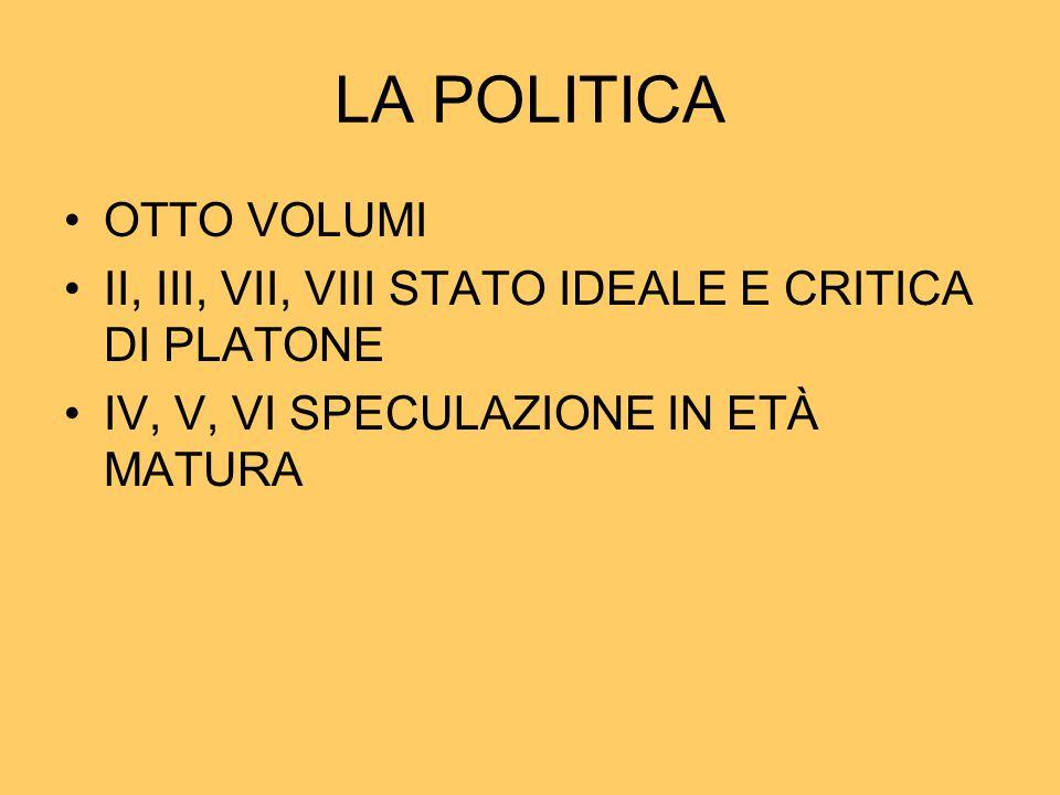 LA POLITICA OTTO VOLUMI II, III, VII, VIII STATO IDEALE E CRITICA DI PLATONE IV, V, VI SPECULAZIONE IN ETÀ MATURA