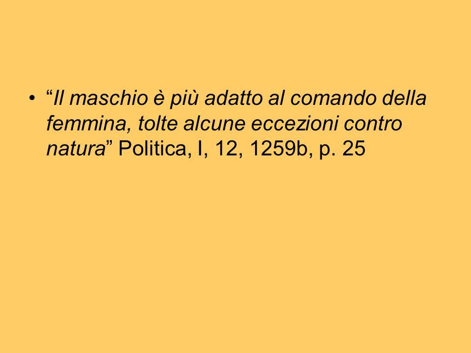 """""""Il maschio è più adatto al comando della femmina, tolte alcune eccezioni contro natura"""" Politica, I, 12, 1259b, p. 25"""
