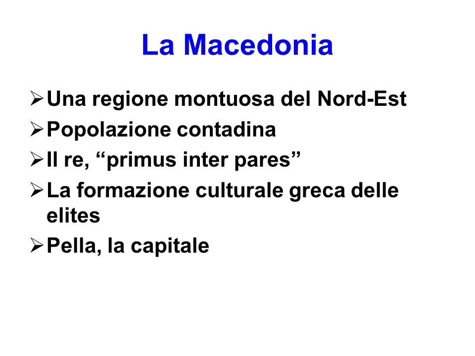 """La Macedonia  Una regione montuosa del Nord-Est  Popolazione contadina  Il re, """"primus inter pares""""  La formazione culturale greca delle elites """