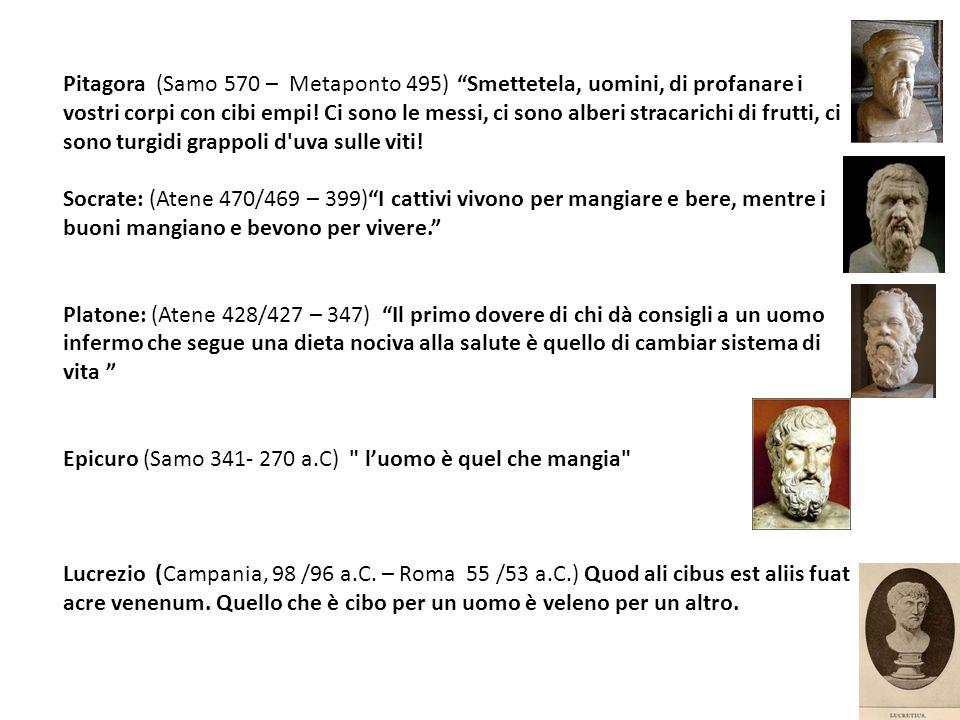 Pitagora (Samo 570 – Metaponto 495) Smettetela, uomini, di profanare i vostri corpi con cibi empi.