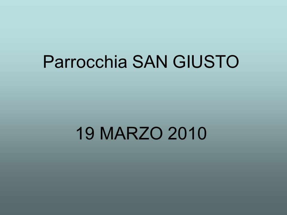 19 MARZO 2010 Parrocchia SAN GIUSTO