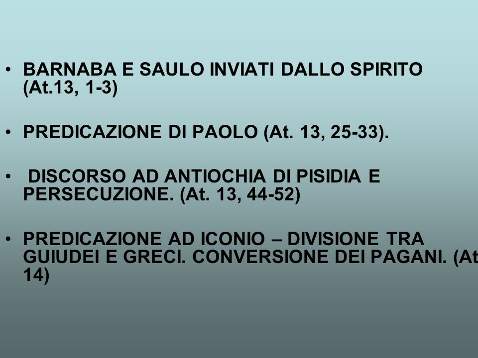 BARNABA E SAULO INVIATI DALLO SPIRITO (At.13, 1-3) PREDICAZIONE DI PAOLO (At. 13, 25-33). DISCORSO AD ANTIOCHIA DI PISIDIA E PERSECUZIONE. (At. 13, 44