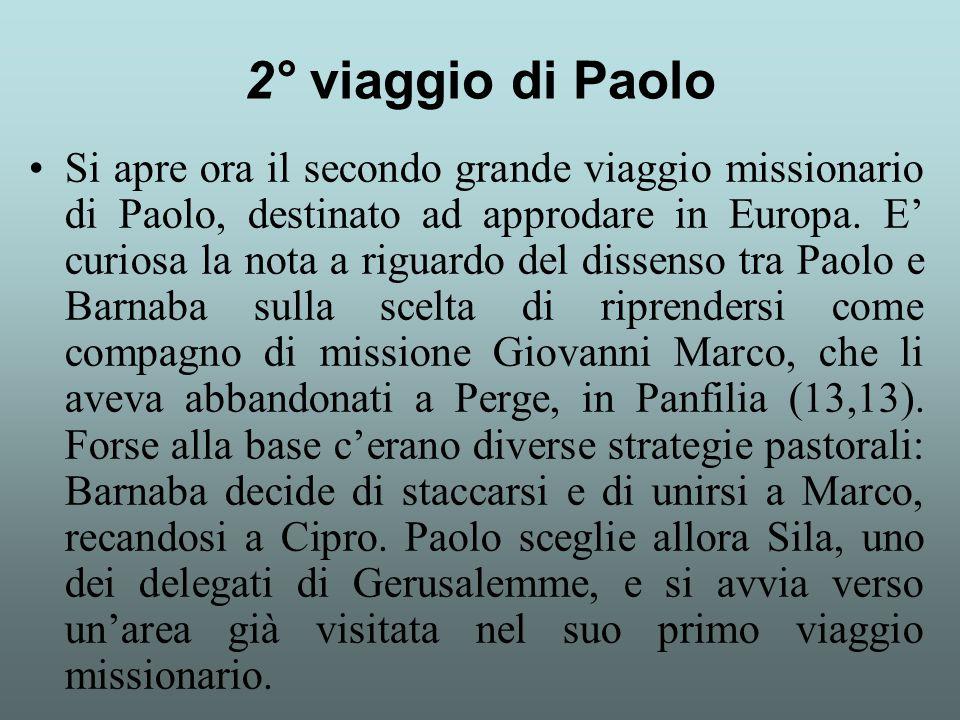 Si apre ora il secondo grande viaggio missionario di Paolo, destinato ad approdare in Europa. E' curiosa la nota a riguardo del dissenso tra Paolo e B