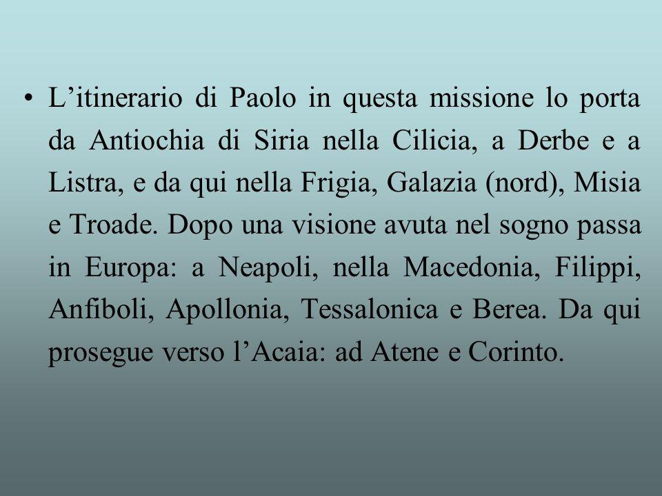 L'itinerario di Paolo in questa missione lo porta da Antiochia di Siria nella Cilicia, a Derbe e a Listra, e da qui nella Frigia, Galazia (nord), Misi