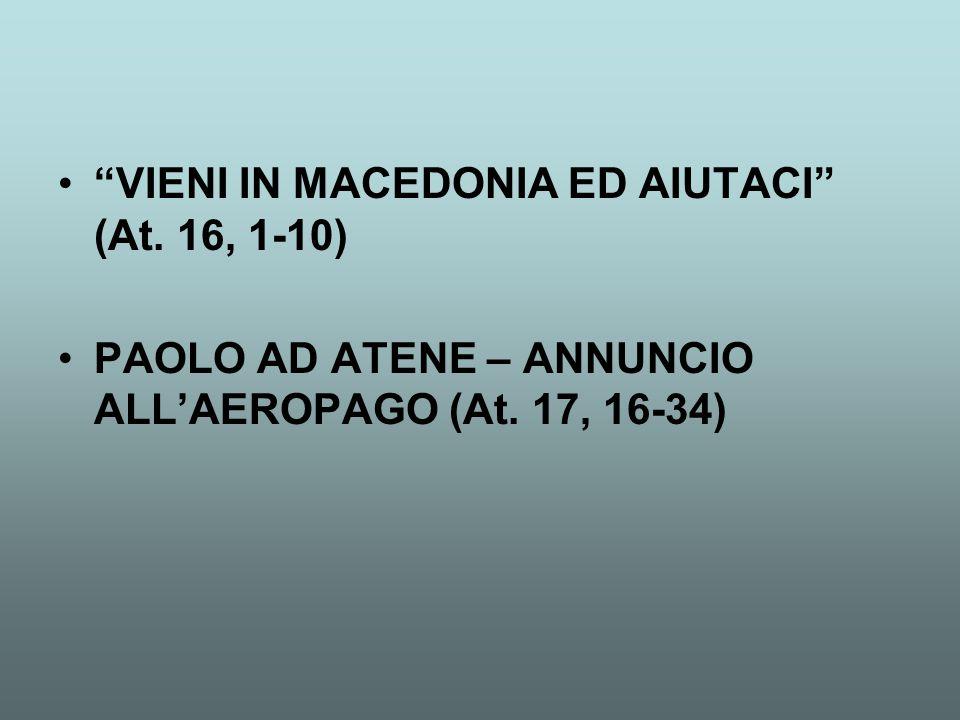 """VIENI IN MACEDONIA ED AIUTACI"" (At. 16, 1-10) PAOLO AD ATENE – ANNUNCIO ALL'AEROPAGO (At. 17, 16-34)"