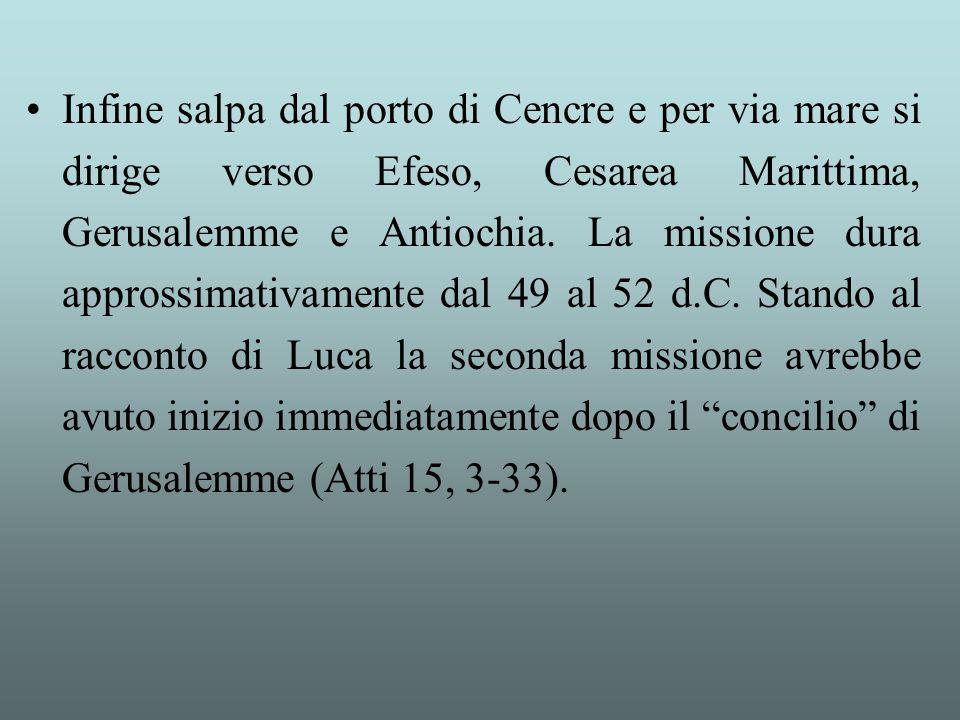 Infine salpa dal porto di Cencre e per via mare si dirige verso Efeso, Cesarea Marittima, Gerusalemme e Antiochia. La missione dura approssimativament