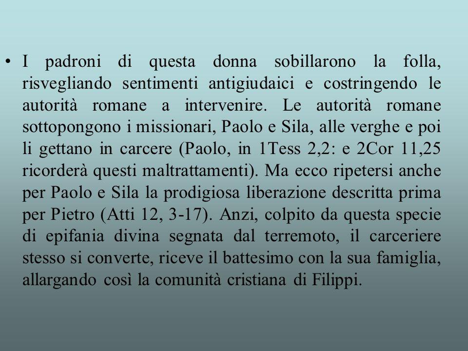 I padroni di questa donna sobillarono la folla, risvegliando sentimenti antigiudaici e costringendo le autorità romane a intervenire. Le autorità roma