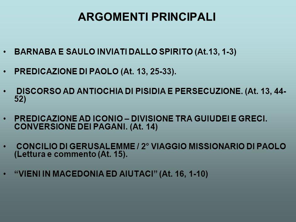 ARGOMENTI PRINCIPALI BARNABA E SAULO INVIATI DALLO SPIRITO (At.13, 1-3) PREDICAZIONE DI PAOLO (At. 13, 25-33). DISCORSO AD ANTIOCHIA DI PISIDIA E PERS