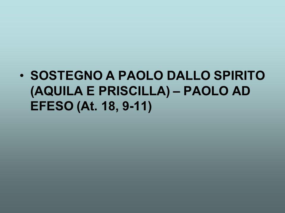 SOSTEGNO A PAOLO DALLO SPIRITO (AQUILA E PRISCILLA) – PAOLO AD EFESO (At. 18, 9-11)