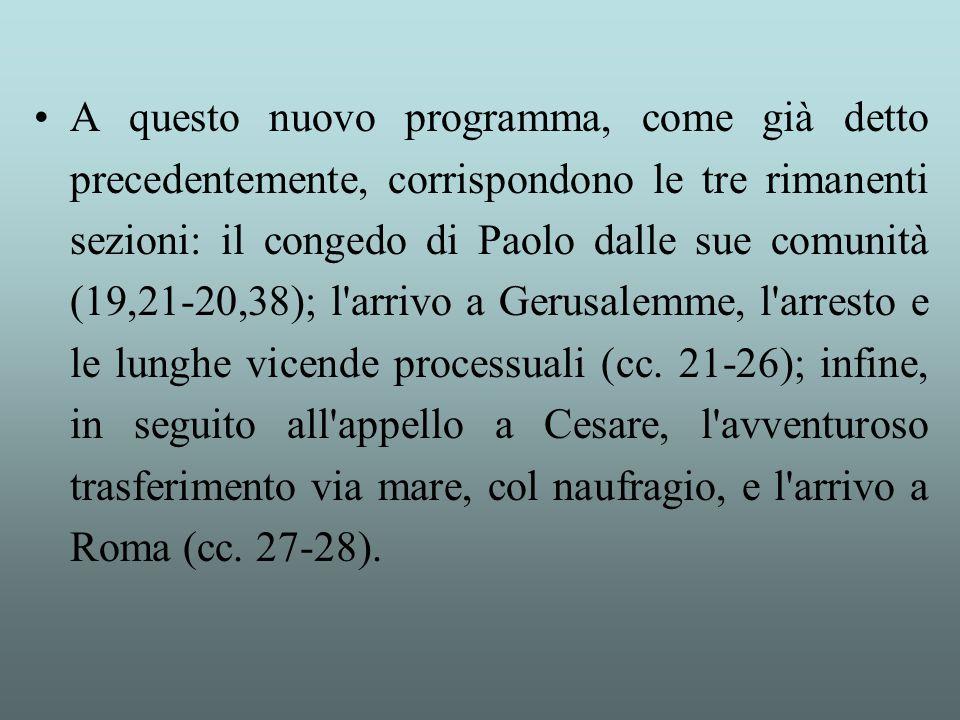 A questo nuovo programma, come già detto precedentemente, corrispondono le tre rimanenti sezioni: il congedo di Paolo dalle sue comunità (19,21-20,38)