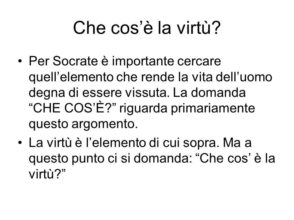 """Che cos'è la virtù? Per Socrate è importante cercare quell'elemento che rende la vita dell'uomo degna di essere vissuta. La domanda """"CHE COS'È?"""" rigua"""