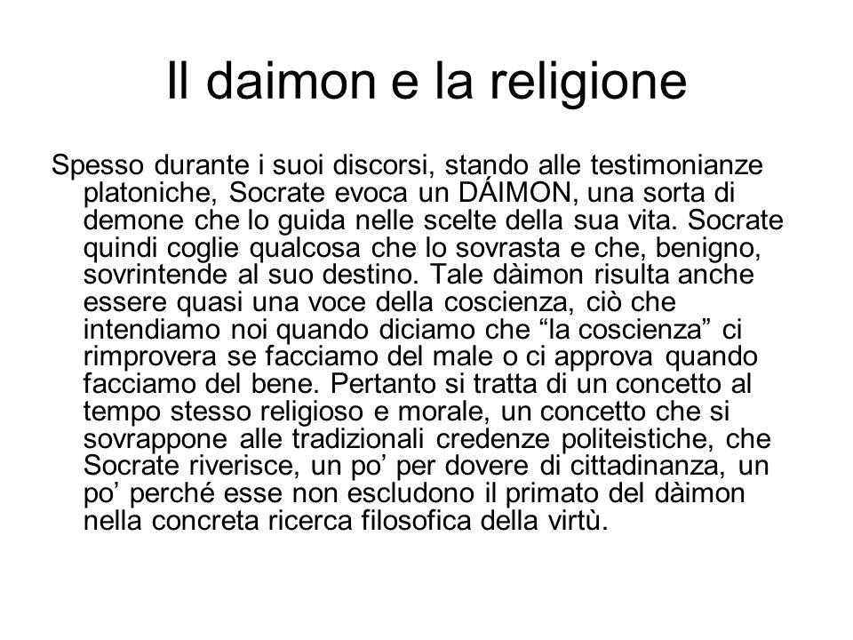 Il daimon e la religione Spesso durante i suoi discorsi, stando alle testimonianze platoniche, Socrate evoca un DÁIMON, una sorta di demone che lo gui