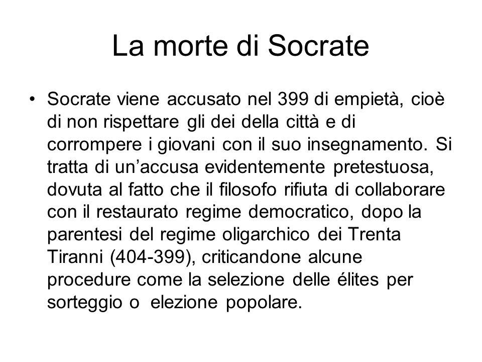 La morte di Socrate Socrate viene accusato nel 399 di empietà, cioè di non rispettare gli dei della città e di corrompere i giovani con il suo insegna