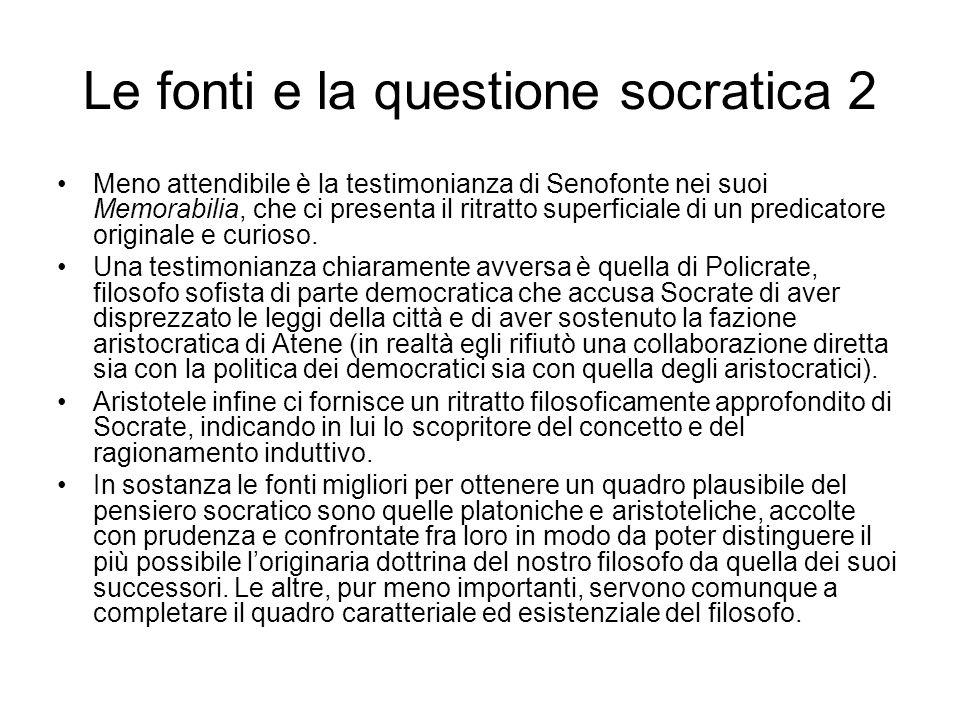 Le fonti e la questione socratica 2 Meno attendibile è la testimonianza di Senofonte nei suoi Memorabilia, che ci presenta il ritratto superficiale di