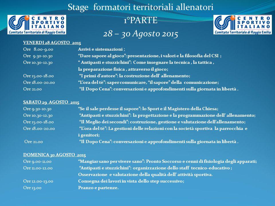 """Stage formatori territoriali allenatori 1°PARTE 28 – 30 Agosto 2015 VENERDI 28 AGOSTO 2015 Ore 8.00-9.00Arrivi e sistemazioni ; Ore 9.30-10.30 """"Dare s"""