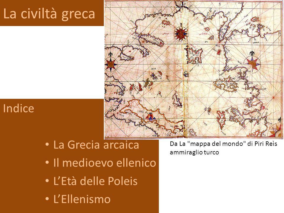 La civiltà greca Indice La Grecia arcaica Il medioevo ellenico L'Età delle Poleis L'Ellenismo Da La