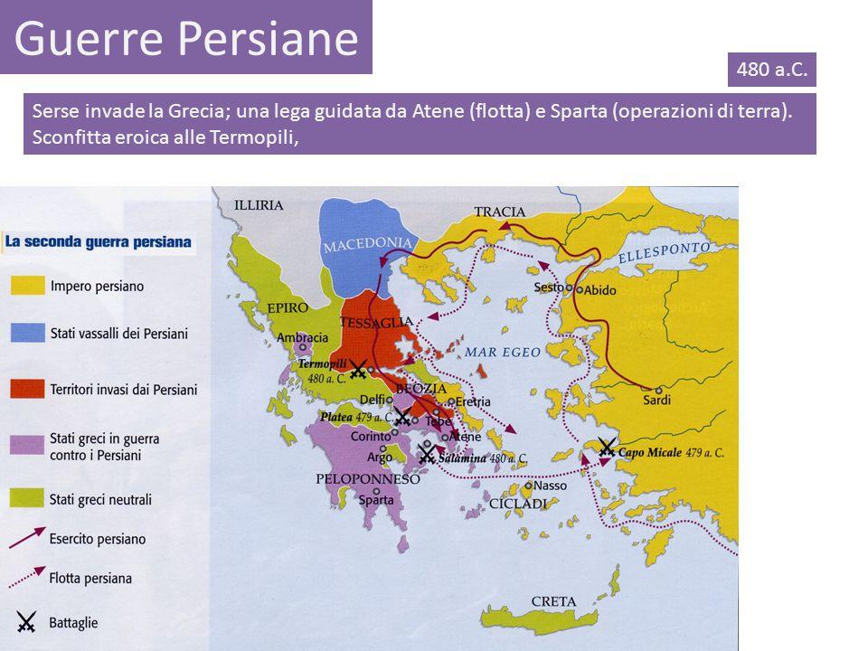 Guerre Persiane Serse invade la Grecia; una lega guidata da Atene (flotta) e Sparta (operazioni di terra). Sconfitta eroica alle Termopili, 480 a.C.