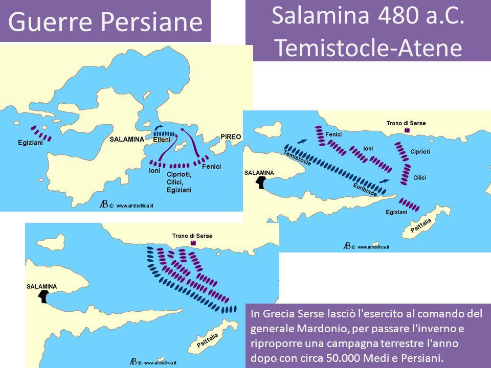 Salamina 480 a.C. Temistocle-Atene Guerre Persiane In Grecia Serse lasciò l'esercito al comando del generale Mardonio, per passare l'inverno e ripropo