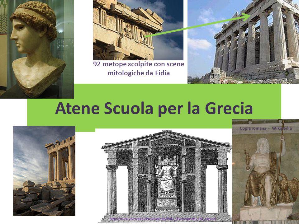 Atene Scuola per la Grecia http://www.treccani.it/enciclopedia/fidia_(Enciclopedia_dei_ragazzi)/ Copia romana - Wikipedia 92 metope scolpite con scene