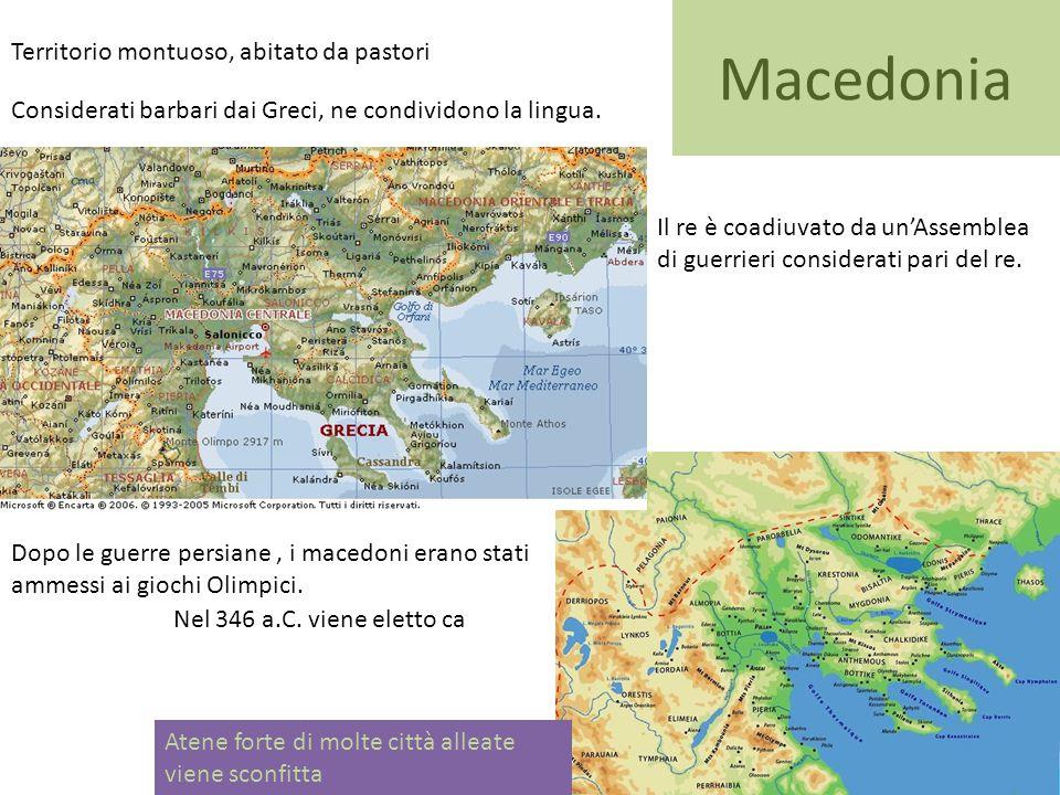 Macedonia Territorio montuoso, abitato da pastori Dopo le guerre persiane, i macedoni erano stati ammessi ai giochi Olimpici. Il re è coadiuvato da un