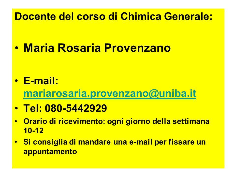 Docente del corso di Chimica Generale: Maria Rosaria Provenzano E-mail: mariarosaria.provenzano@uniba.it mariarosaria.provenzano@uniba.it Tel: 080-544