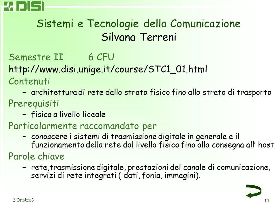 2 Ottobre 3 11 Sistemi e Tecnologie della Comunicazione Silvana Terreni Semestre II 6 CFU http://www.disi.unige.it/course/STC1_01.html Contenuti –arch