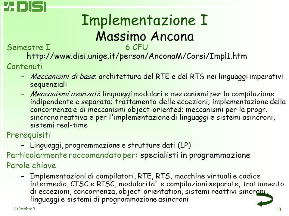 2 Ottobre 3 13 Implementazione I Massimo Ancona Semestre I6 CFU http://www.disi.unige.it/person/AnconaM/Corsi/Impl1.htm Contenuti –Meccanismi di base: