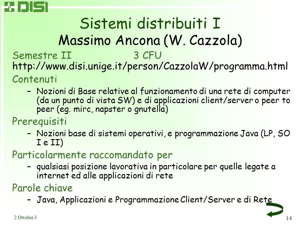 2 Ottobre 3 14 Sistemi distribuiti I Massimo Ancona (W. Cazzola) Semestre II3 CFU http://www.disi.unige.it/person/CazzolaW/programma.html Contenuti –N