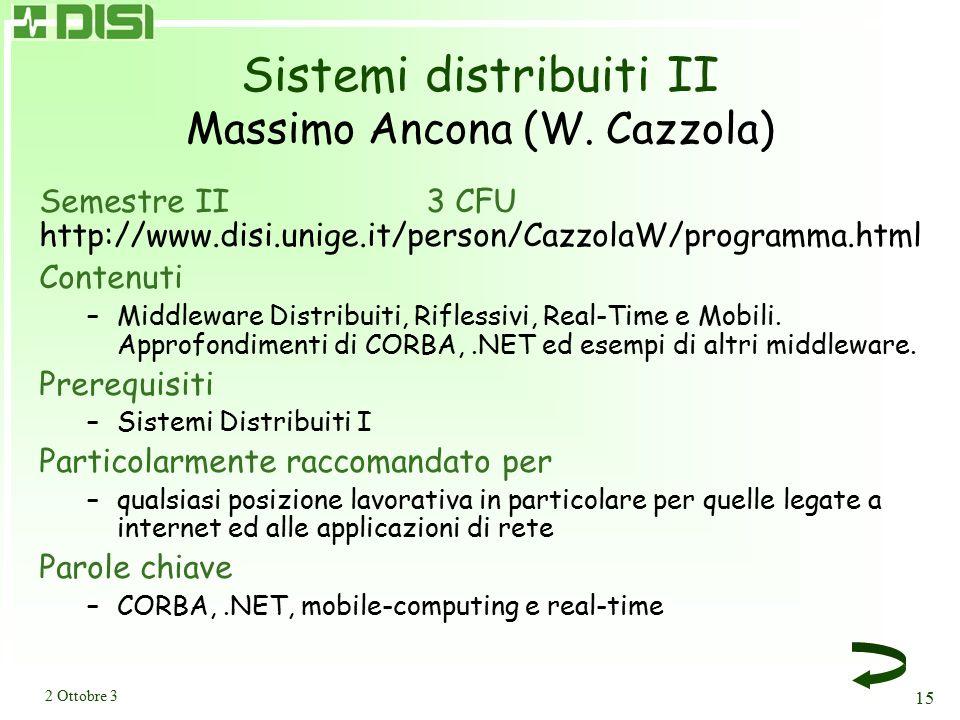 2 Ottobre 3 15 Sistemi distribuiti II Massimo Ancona (W. Cazzola) Semestre II3 CFU http://www.disi.unige.it/person/CazzolaW/programma.html Contenuti –