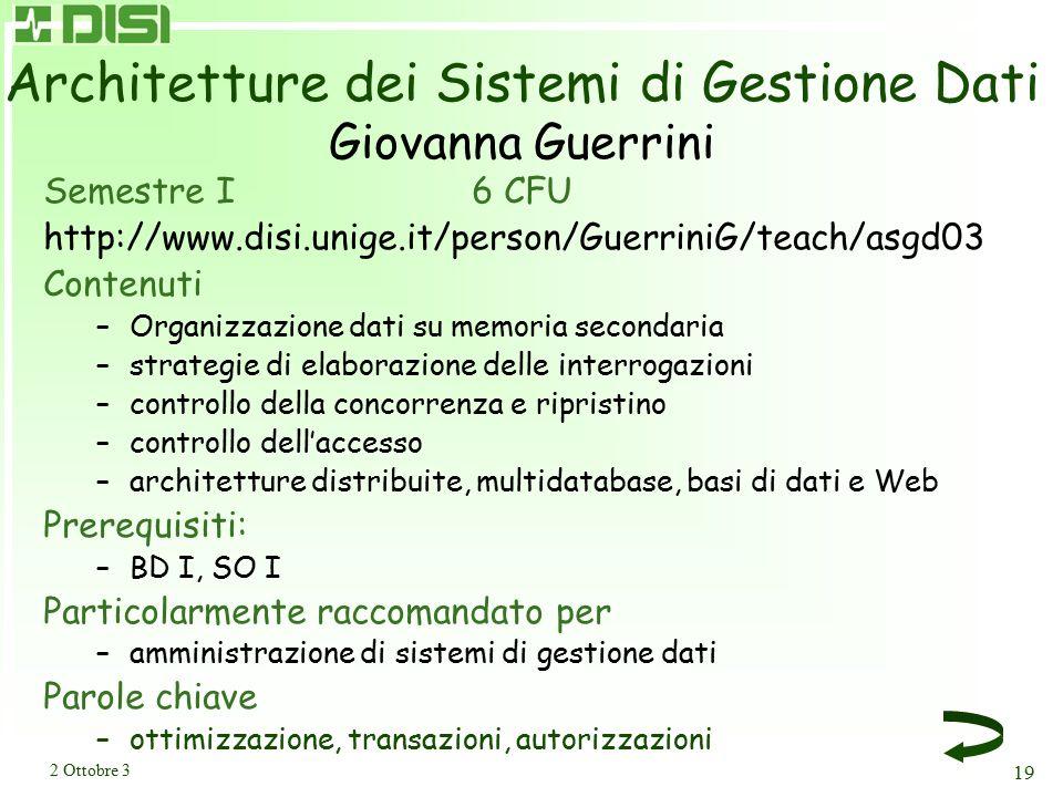2 Ottobre 3 19 Architetture dei Sistemi di Gestione Dati Giovanna Guerrini Semestre I 6 CFU http://www.disi.unige.it/person/GuerriniG/teach/asgd03 Con