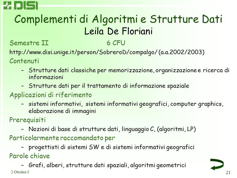 2 Ottobre 3 21 Complementi di Algoritmi e Strutture Dati Leila De Floriani Semestre II6 CFU http://www.disi.unige.it/person/SobreroD/compalgo/ (a.a.20