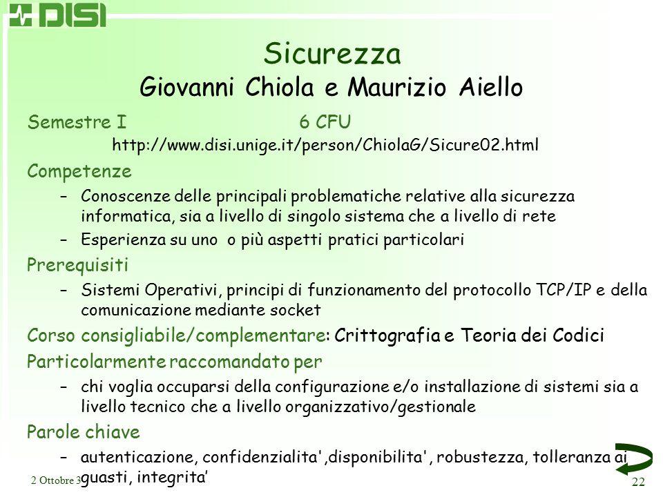 2 Ottobre 3 22 Sicurezza Giovanni Chiola e Maurizio Aiello Semestre I6 CFU http://www.disi.unige.it/person/ChiolaG/Sicure02.html Competenze –Conoscenz