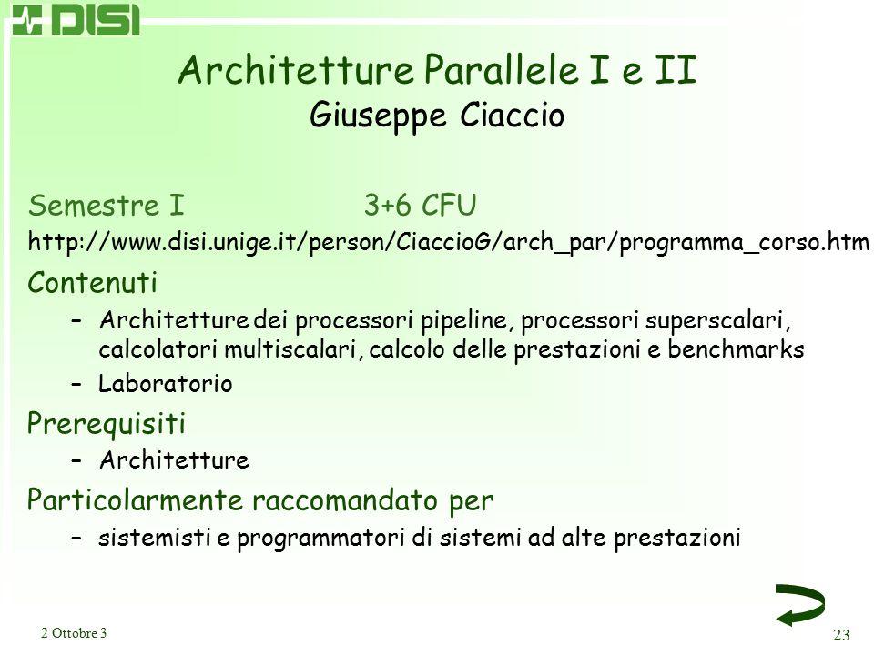 2 Ottobre 3 23 Architetture Parallele I e II Giuseppe Ciaccio Semestre I3+6 CFU http://www.disi.unige.it/person/CiaccioG/arch_par/programma_corso.htm