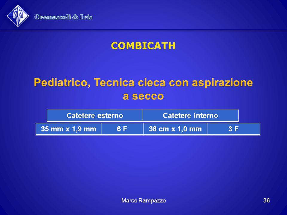 36Marco Rampazzo COMBICATH Catetere esternoCatetere interno 35 mm x 1,9 mm6 F38 cm x 1,0 mm3 F Pediatrico, Tecnica cieca con aspirazione a secco