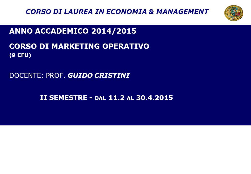ANNO ACCADEMICO 2014/2015 CORSO DI MARKETING OPERATIVO (9 CFU) DOCENTE: PROF. GUIDO CRISTINI II SEMESTRE - DAL 11.2 AL 30.4.2015 CORSO DI LAUREA IN EC