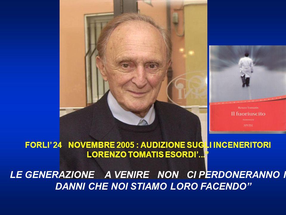 """FORLI' 24 NOVEMBRE 2005 : AUDIZIONE SUGLI INCENERITORI LORENZO TOMATIS ESORDI'..."""" LE GENERAZIONE A VENIRE NON CI PERDONERANNO I DANNI CHE NOI STIAMO"""