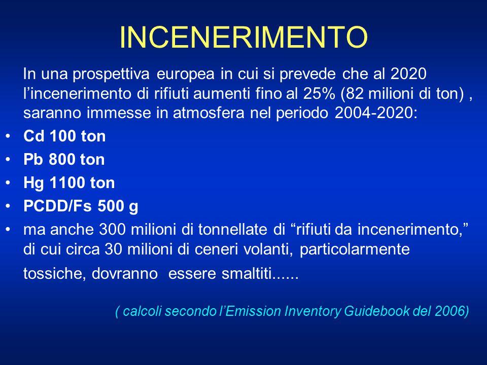 INCENERIMENTO In una prospettiva europea in cui si prevede che al 2020 l'incenerimento di rifiuti aumenti fino al 25% (82 milioni di ton), saranno imm