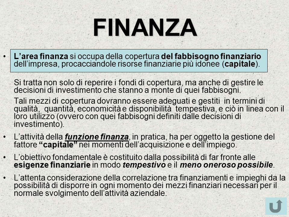 FINANZA del fabbisogno finanziario capitaleL'area finanza si occupa della copertura del fabbisogno finanziario dell'impresa, procacciandole risorse finanziarie più idonee (capitale).