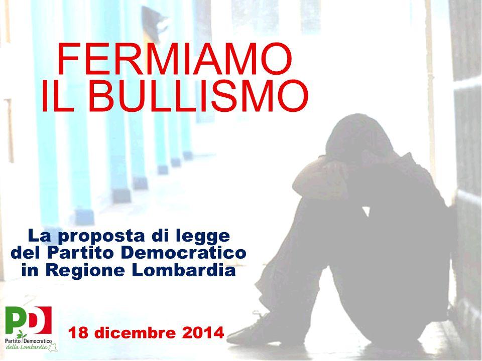 FERMIAMO IL BULLISMO La proposta di legge del Partito Democratico in Regione Lombardia 18 dicembre 2014